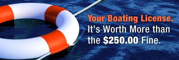 Your Boating License.  It's worth more than the $250 fine